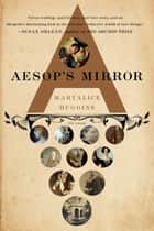Aesop's Mirror - A Love Story eBook by Maryalice Huggins