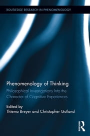 Phenomenology of Thinking - Philosophical Investigations into the Character of Cognitive Experiences ebook by Thiemo Breyer,Christopher Gutland