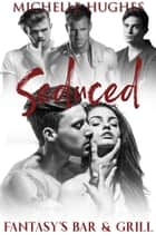 Seduced - Fantasy's Bar & Grill, #1 ebook by Michelle Hughes