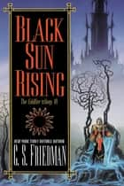 Black Sun Rising - The Coldfire Trilogy, Book One ebook by C.S. Friedman