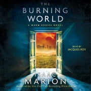 The Burning World - A Warm Bodies Novel audiobook by Isaac Marion