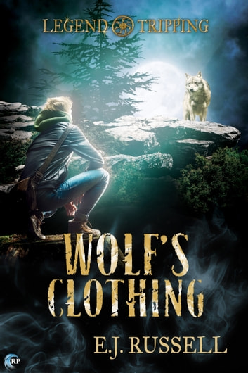 Wolf's Clothing - A Legend Tripping Novel ebook by E.J. Russell