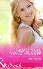 From City Girl to Rancher's Wife (Mills & Boon Cherish) 電子書 by Ami Weaver