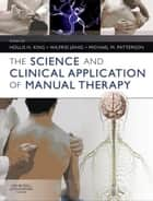 The Science and Clinical Application of Manual Therapy ebook by Hollis H. King,Michael M. Patterson,Wilfrid Jänig