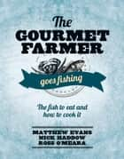 The Gourmet Farmer Goes Fishing - The fish to eat and how to cook it ebook by Matthew Evans, Nick Haddow, Ross O'Meara