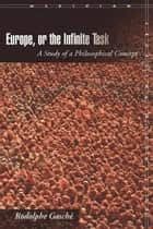 Europe, or The Infinite Task ebook by Rodolphe Gasché