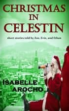 Christmas in Celestin ebook by Isabelle Arocho