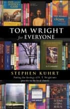 Tom Wright for Everyone - Putting the theology of N.T. Wright into practice in the local church ebook by Stephen Kuhrt