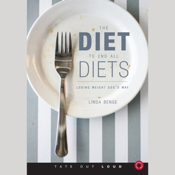 Diet to End All Diets, The audiobook by Linda Benge