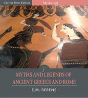 Myths and Legends of Ancient Greece and Rome (Illustrated Edition) ebook by E.M. Berens