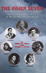 "Inner Seven - The History of Seven Unique American Combat """"Aces"""" of WWII & Korea ebook by William F Oliver"