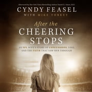After the Cheering Stops - An NFL Wife's Story of Concussions, Loss, and the Faith that Saw Her Through audiobook by Cyndy Feasel