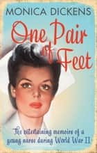 One Pair of Feet - The Entertaining Memoirs of a Young Nurse During World War II: A Virago Modern Classic ebook by Monica Dickens, Marina Lewycka