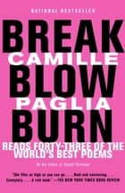 Break, Blow, Burn - Camille Paglia Reads Forty-three of the World's Best Poems ebook by Camille Paglia
