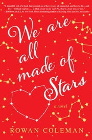 We Are All Made of Stars - A Novel ebook by Rowan Coleman