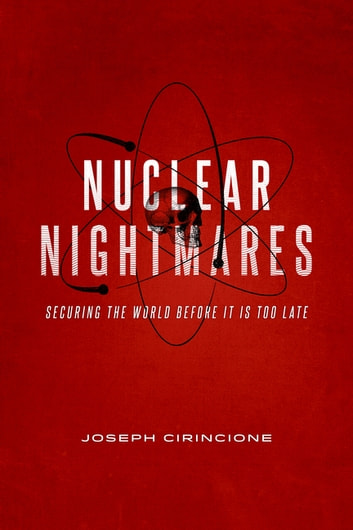 Nuclear Nightmares - Securing the World Before It Is Too Late 電子書籍 by Joseph Cirincione