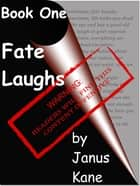 Book One of Fate Laughs ebook by Janus Kane
