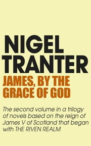 James, By the Grace of God - James V Trilogy 2 ebook by Nigel Tranter