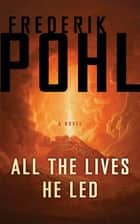 All the Lives He Led - A Novel ebook by Frederik Pohl