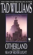 Otherland 4: Sea of Silver Light ebook by Tad Williams