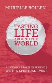 Tasting Life Around The World ebook by Murielle Bollen