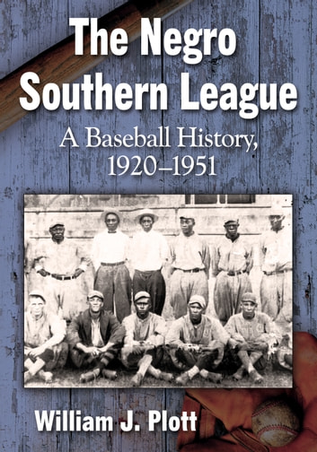 The Negro Southern League - A Baseball History, 1920–1951 ebook by William J. Plott