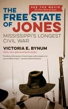 The Free State of Jones, Movie Edition ebook by Victoria E. Bynum