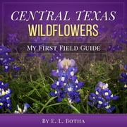 Central Texas Wildflowers ebook by E. L. Botha