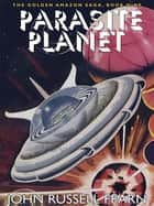 Parasite Planet - The Golden Amazon Saga, Book Nine ebook by John Russell Fearn