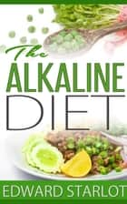 The Alkaline Diet ebook by Edward Starlot