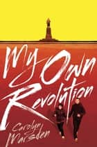 My Own Revolution ebook by Carolyn Marsden