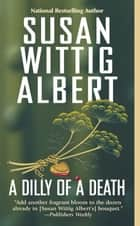 Dilly of a Death ebook by Susan Wittig Albert
