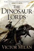 The Dinosaur Lords - A Novel ebook by Victor Milán