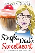 Single Dad's Sweetheart ebook by Amelia Wilde