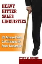Heavy Hitter Sales Linguistics ebook by Martin, Steve W