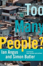 Too Many People? - Population, Immigration, and the Environmental Crisis ebook by Ian Angus,Simon Butler,Betsy Hartmann,Joel Kovel