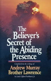 Believer's Secret of the Abiding Presence, The ebook by Andrew Murray, L. G. Jr. Parkhurst, Brother Lawrence