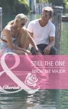 Still The One ebook by Michelle Major