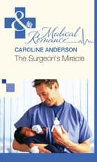 The Surgeon's Miracle (Mills & Boon Medical) ebook by Caroline Anderson