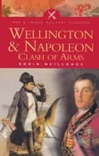 Wellington & Napoleon - Clash of Arms ebook by Robin Neillands