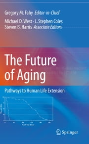 The Future of Aging - Pathways to Human Life Extension ebook by Gregory M. Fahy,Michael West,L. Steven Coles,Stephen B. Harris