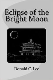 Eclipse of the Bright Moon ebook by Donald C. Lee