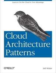 Cloud Architecture Patterns - Using Microsoft Azure ebook by Bill Wilder