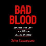 Bad Blood - Secrets and Lies in a Silicon Valley Startup audiobook by John Carreyrou