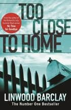 Too Close to Home ebook by Linwood Barclay