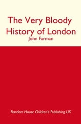 The Very Bloody History Of London ebook by John Farman