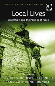 Local Lives - Migration and the Politics of Place ebook by Professor Brigitte Bönisch-Brednich,Ms Catherine Trundle,Dr Anne J Kershen