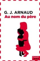 Au nom du père ebook by G.j. Arnaud