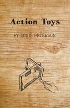 Action Toys ebook by Louis Peterson