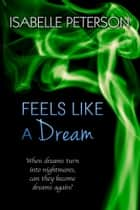 Feels Like a Dream ebook by Isabelle Peterson